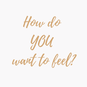 How do you want to feel